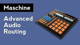Native Instruments Maschine: Advanced Audio Routing