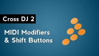 Cross DJ 2: How to Map MIDI Modifiers and Shift Buttons