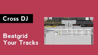 Cross DJ: How to Beatgrid Your Tracks