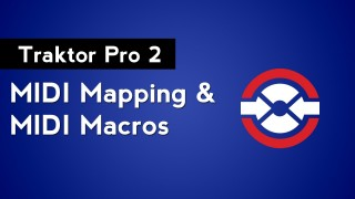 Traktor Pro 2 Advanced MIDI Mapping: MIDI Macros