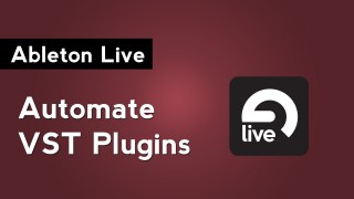 Ableton Live: How to Automate VST Plugins