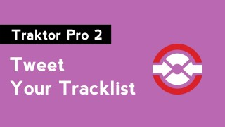 Traktor Pro 2: Tweet Your Tracklist with Twitter DJ