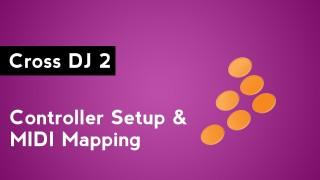 Cross DJ 2: MIDI Controller Setup & MIDI Mapping
