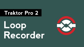 How to DJ with Traktor Pro 2: Part 10 – Loop Recorder