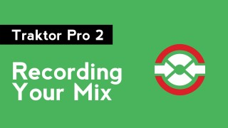 How to DJ with Traktor Pro 2: Part 8 – Recording Your Mix