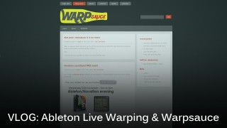 VLOG: Warping in Ableton Live is Hard & Remembering Warpsauce