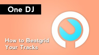 One DJ Tutorial: How to Create Beatgrids
