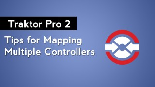 Traktor Pro 2: Tips for Mapping Multiple MIDI Controllers
