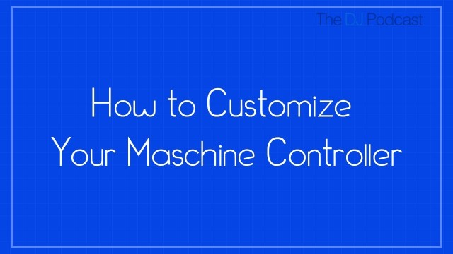 How to Customize Your Maschine Controller